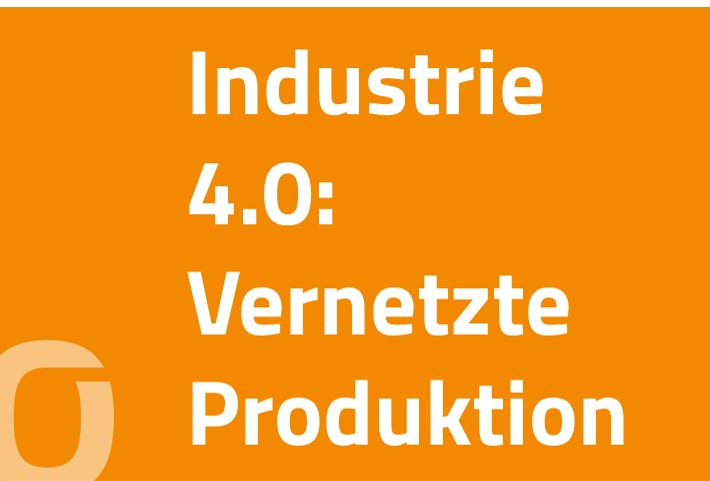 Industrie 4.0: Vernetzte Produktion